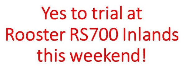 More information on Trial to run at RS700 Rooster Inlands this weekend!